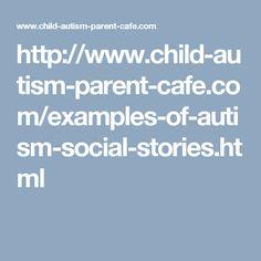 http://www.child-autism-parent-cafe.com/examples-of-autism-social-stories.html
