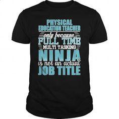 Physical-Education-Teacher Ninja Tshirt #shirt #hoodie. BUY NOW => https://www.sunfrog.com/LifeStyle/Physical-Education-Teacher-Ninja-Tshirt-Black-Guys.html?60505
