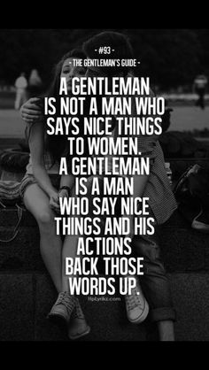 y sus acciones refuercen esas palabras! (A gentleman is not a man who says nice things to women. A gentleman is a man who says nice things and his actions back those words up) Gentleman Stil, Gentleman Quotes, True Gentleman, Gentleman Fashion, Modern Gentleman, Great Quotes, Quotes To Live By, Me Quotes, Inspirational Quotes