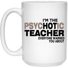 I'm the Hot Teacher everyone warned you about  Mug - 15oz