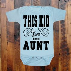 This Kid lovestheir AUNT  baby clothing  by pinkboxstudio on Etsy, $15.00  Need to get this for Mikayla!!