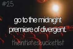 Initiate's Bucket List ~Divergent~ ~Insurgent~ ~Allegiant~ yes and see it in 3D