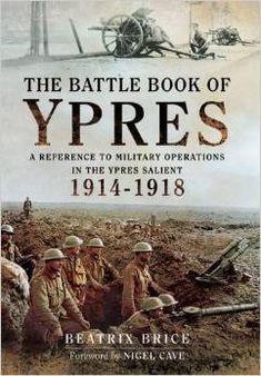 The Battle Book Of Ypres. A Reference To Military Operations In The Ypres Salient 1914 - 1918. - http://www.warhistoryonline.com/reviews/battle-book-ypres-reference-military-operations-ypres-salient-1914-1918.html