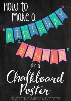 How to Make a Birthday Banner for a Chalkboard Poster | Where The Smiles Have Been.  Easily jazz up any design with a cute little banner....and it's easier than you think!