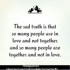 The sad truth is that so many people are in love and not together