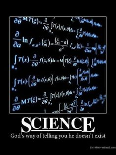 :) Science: God's way of telling you he doesn't exist (and isn't necessary!) Spirituality ~ Yes!... An egomaniac that hates women and causes great pain for it's own pleasure. Wanting mankind to call it King, demanding it, or eternal damnation ! HAHAHAHAHAHAH....NO, NO, NO !!