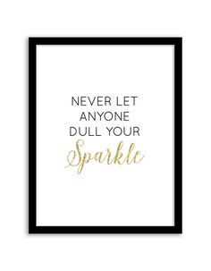 Download and print this free printable Never Let Anyone Dull Your Sparkle wall art for your home or office!