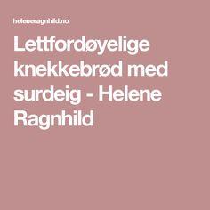 Lettfordøyelige knekkebrød med surdeig - Helene Ragnhild