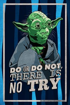 Do or do not, there is no try ~ Yoda by EduardoHurtado