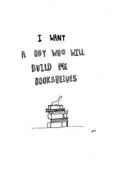 I had a boy that did build me a bookshelf.