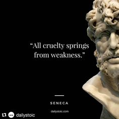 """All #cruelty springs from #weakness. - #Seneca #Repost @dailystoic with @repostapp #dailystoic"