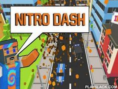 Nitro Dash  Android Game - playslack.com , end all the traffic concepts there are. Speed through the roadways hitting wayfarers and ramming vehicles. Do male ruses. The heroes of this game for Android can not only steer an automobile, but they can also jump from one automobile to another. Show your insane steering  style. speed the automobile and knocked  hindrances to demolish them, but remember that your automobile can also explode. fuel, gather all the coinages to open brand-new…