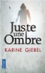 Critiques, citations, extraits de Juste une ombre de Karine Giebel. Plus je lis Giebel et plus je me demande quel peut être son comporteme...