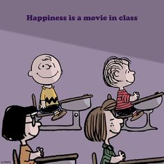 Happiness is a movie in class.