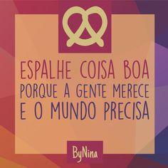 Espalhe o bem você também! #ByNina #frases #citações #pensamento positivo #goodvibe @instabynina