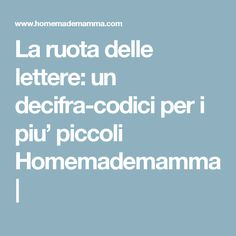 La ruota delle lettere: un decifra-codici per i piu' piccoli Homemademamma |