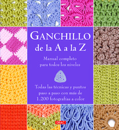Ganchillo : Ganchillo de la A a la Z : manual completo para todos los niveles