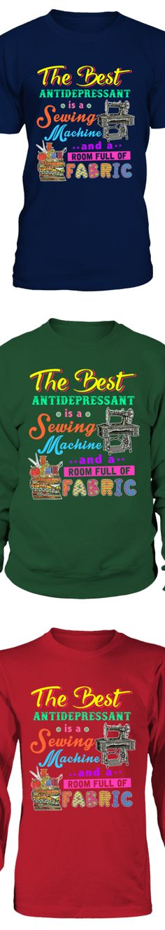 The Best Antidepressant Is A Machine And A Room Full Of Fabric... Show your love of Quilting with this design printed in the USA. Available in Gildan Cotton T-Shirt / V-Neck / Long-Sleeve / Sweatshirt. US/Canada orders are delivered in 10-14 days.
