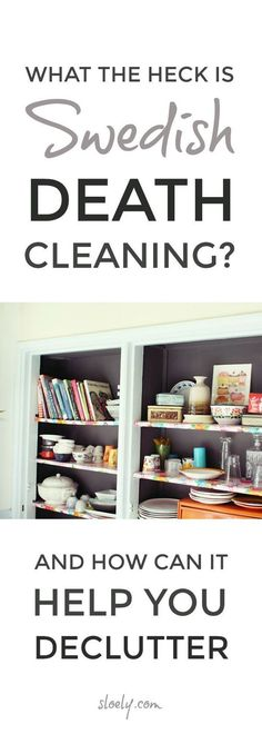 Swedish death cleaning - what the heck it is all about and how it can help you declutter #declutter #swedishdeathcleaning #declutterhelp