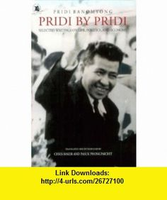 Pridi by Pridi Selected Writing on Life, Politics, and Economy (9789747551358) Pridi Banomyong, Chris Baker, Pasuk Phongpaichit , ISBN-10: 9747551357  , ISBN-13: 978-9747551358 ,  , tutorials , pdf , ebook , torrent , downloads , rapidshare , filesonic , hotfile , megaupload , fileserve