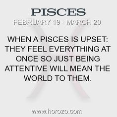 Fact about Pisces: When a Pisces is upset: They feel everything at once so just being attentive will mean the world to them. #pisces, #piscesfact, #zodiac. More info here: www.horozo.com