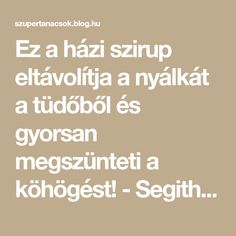 Ez a házi szirup eltávolítja a nyálkát a tüdőből és gyorsan megszünteti a köhögést! - Segithetek.blog.hu Home Remedies, Projects To Try, Health Fitness, Food And Drink, Blog, Life, Relax, Gardening, Beauty