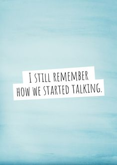 """I still remember how we started talking. We offer the right card for every occasion – like ""Love Cards & Quotes 🌹💌"" Missing Your Ex Quotes, My Ex Quotes, Ex Girlfriend Quotes, Bitch Quotes, Crush Quotes, Qoutes, Get Over Your Ex, True Friendship Quotes"