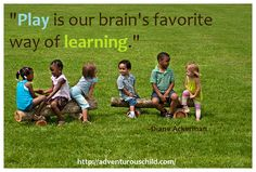 "The Adventurous Child: http://adventurouschild.com/  ""Play is our brain's favorite way of learning.""  As true for preschool as it is for adults!  #playoutdoors"