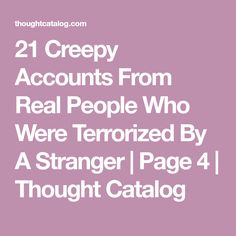 21 Creepy Accounts From Real People Who Were Terrorized By A Stranger | Page 4 | Thought Catalog