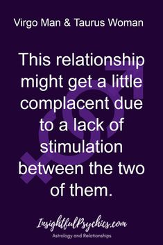 This relationship might get a little complacent due to a lack of stimulation between the two of them. Virgo And Taurus, Taurus Woman, Virgo Horoscope, Virgo Zodiac, Horoscopes, Virgo Traits Men, Zodiac Relationships, Taurus Quotes, Astrology Compatibility