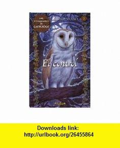 El control (Guardianes de Gahoole N. 5) (Guardianes De Gahoole / Guardians of Gahoole) (Spanish Edition) (Los Guardianes De Gahoole / Guardians of Gahoole) (9788466639538) Kathryn Lasky , ISBN-10: 8466639535  , ISBN-13: 978-8466639538 ,  , tutorials , pdf , ebook , torrent , downloads , rapidshare , filesonic , hotfile , megaupload , fileserve
