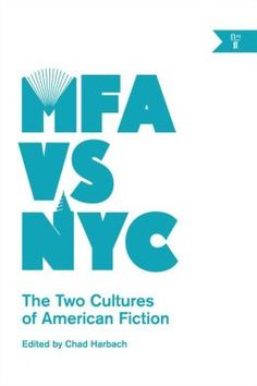 MFA vs NYC: The Two Cultures of American Fiction by Chad Harbach