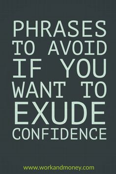 Avoid these common phrases if you want to exude confidence around the office. Avoid these common phrases if you want to exude confidence around the office. Common Phrases, Motivational Quotes, Inspirational Quotes, Startup, Change, Marketing, Self Confidence, Self Esteem, Self Improvement