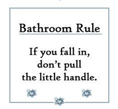 Bathroom Humor: Rule #1. Haha @Ashley Bryan!!