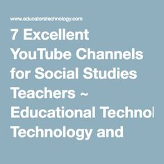 7 Excellent YouTube Channels for Social Studies Teachers ~ Educational Technology and Mobile Learning