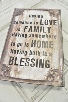 having someone to love is family having somewhere to go is home having both is a blessing