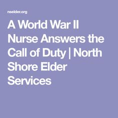 A World War II Nurse Answers the Call of Duty | North Shore Elder Services