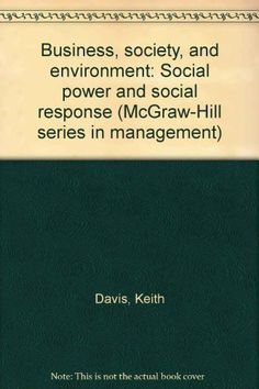 Davis, K., & Blomstrom, R. L. 1971. Business, society and environment: Social power and social response (2nd ed.). New York: McGraw-Hill.