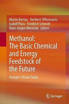 Methanol : the basic chemical and energy feedstock of the future : Asinger's vision today / Martin Bertau . [and others], editors Chemistry, Technology, Future, Scientists, Authors, Books, Products, Science Area, Universe