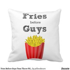 Fries Before Guys Teen Throw Pillow. This pillow is so cute omg!! haha so true