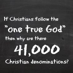 "Atheism, Religion, Christianity, God is Imaginary. If Christians follow the ""one true god"" then why are there 41,000 Christian denominations?"