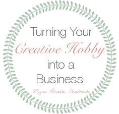 Turning Your Creative Hobby Into a Business - Megan Brooke Handmade