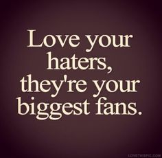 haters make me famous | Quotes to live by | Pinterest | Get a life ...