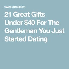 21 Great Gifts Under 40 For The Gentleman You Just Started Dating