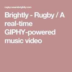 Brightly - Rugby / A real-time GIPHY-powered music video