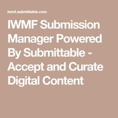 IWMF Submission Manager Powered By Submittable - Accept and Curate Digital Content
