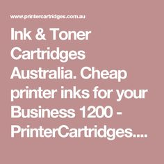 Ink & Toner Cartridges Australia. Cheap printer inks for your Business 1200 - PrinterCartridges.com.au