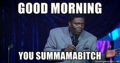Bernie Mac Funny - good morning  you summamabitch