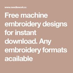 Free machine embroidery designs for instant download. Any embroidery formats acailable