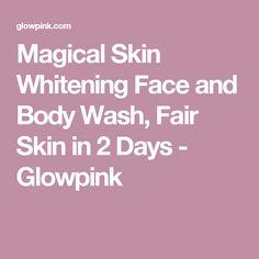 Magical Skin Whitening Face and Body Wash, Fair Skin in 2 Days - Glowpink